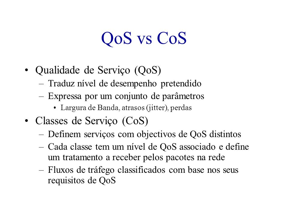QoS vs CoS Qualidade de Serviço (QoS) Classes de Serviço (CoS)
