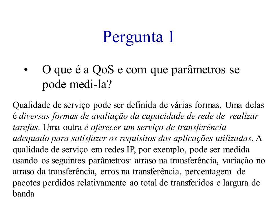 Pergunta 1 O que é a QoS e com que parâmetros se pode medi-la