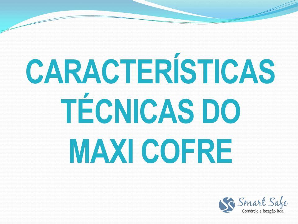Características técnicas dO Maxi Cofre