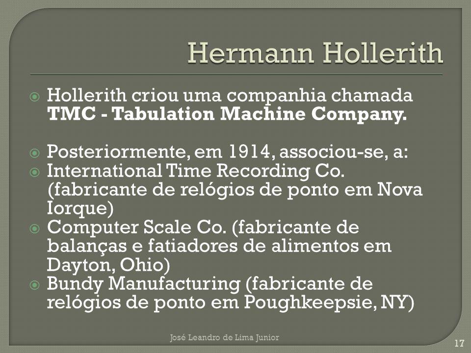 Hermann Hollerith Hollerith criou uma companhia chamada TMC - Tabulation Machine Company. Posteriormente, em 1914, associou-se, a: