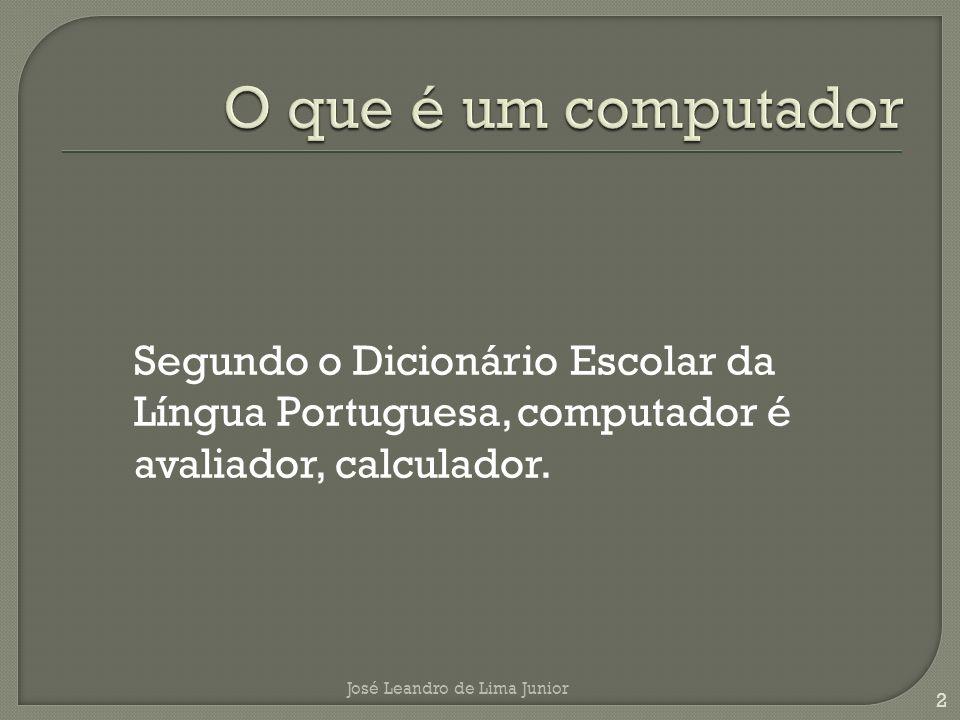 O que é um computador Segundo o Dicionário Escolar da Língua Portuguesa, computador é avaliador, calculador.