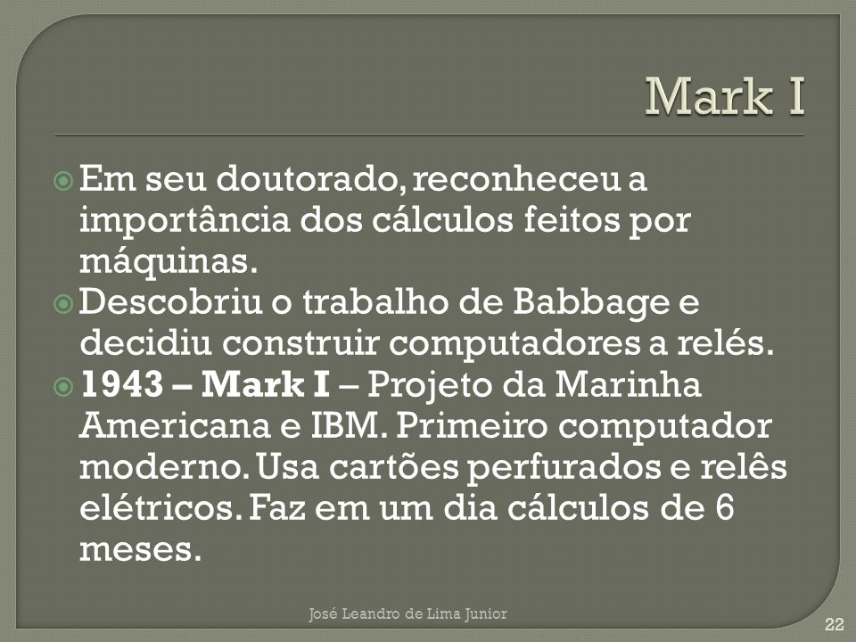 Mark I Em seu doutorado, reconheceu a importância dos cálculos feitos por máquinas.