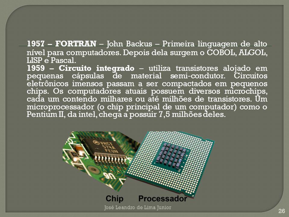 1957 – FORTRAN – John Backus – Primeira linguagem de alto nível para computadores. Depois dela surgem o COBOL, ALGOL, LISP e Pascal.