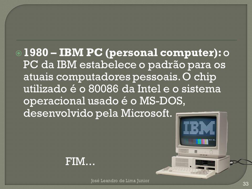 1980 – IBM PC (personal computer): o PC da IBM estabelece o padrão para os atuais computadores pessoais. O chip utilizado é o 80086 da Intel e o sistema operacional usado é o MS-DOS, desenvolvido pela Microsoft.