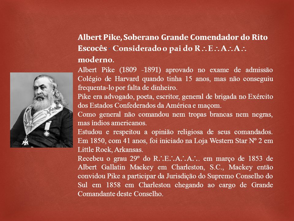 Albert Pike, Soberano Grande Comendador do Rito Escocês - Considerado o pai do REAA moderno.