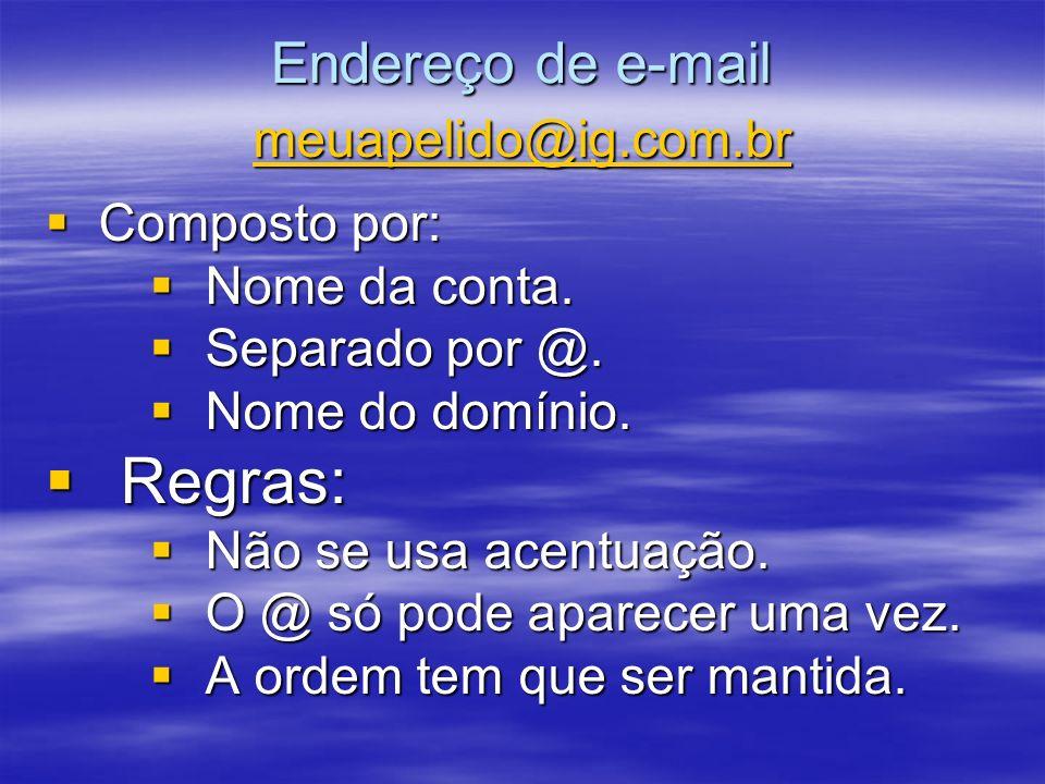 Regras: Endereço de e-mail meuapelido@ig.com.br Composto por: