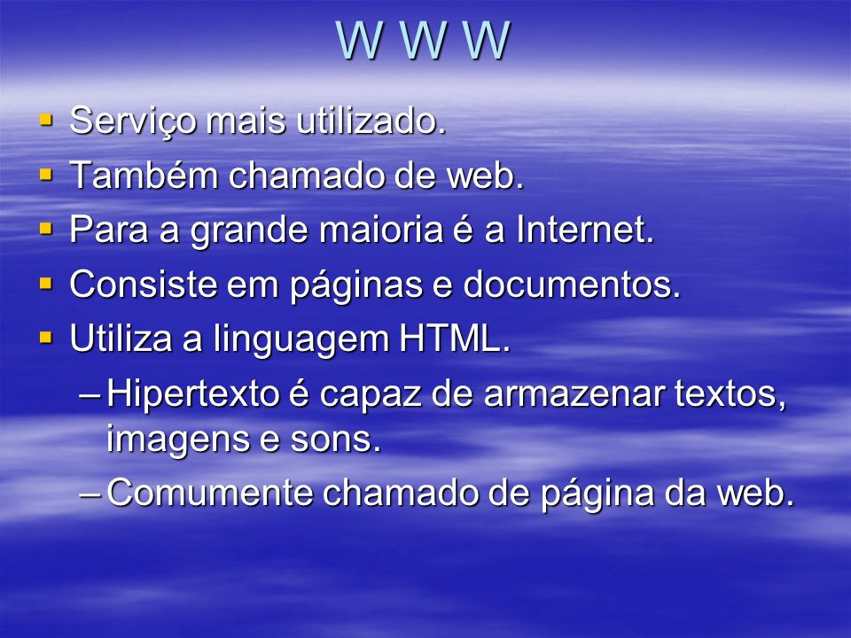 W W W Serviço mais utilizado. Também chamado de web.