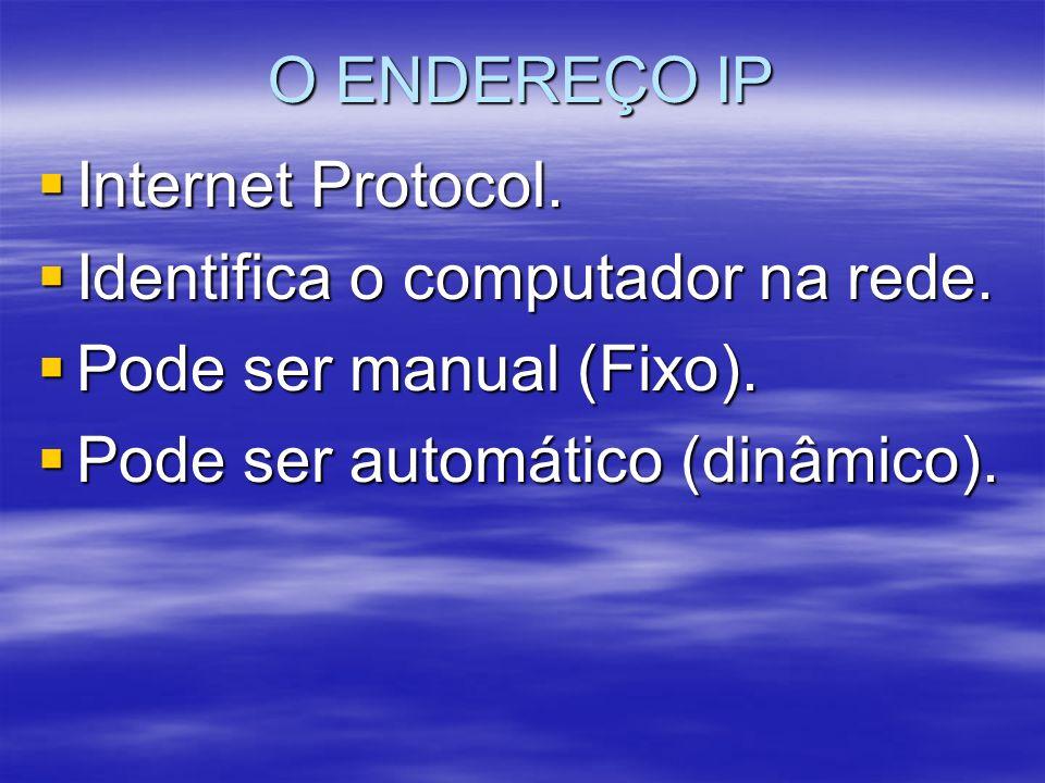 O ENDEREÇO IP Internet Protocol. Identifica o computador na rede.