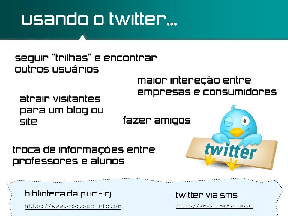 usando o twitter... seguir trilhas e encontrar outros usuários