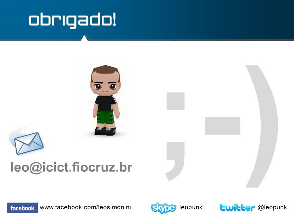;-) obrigado! leo@icict.fiocruz.br www.facebook.com/leosimonini