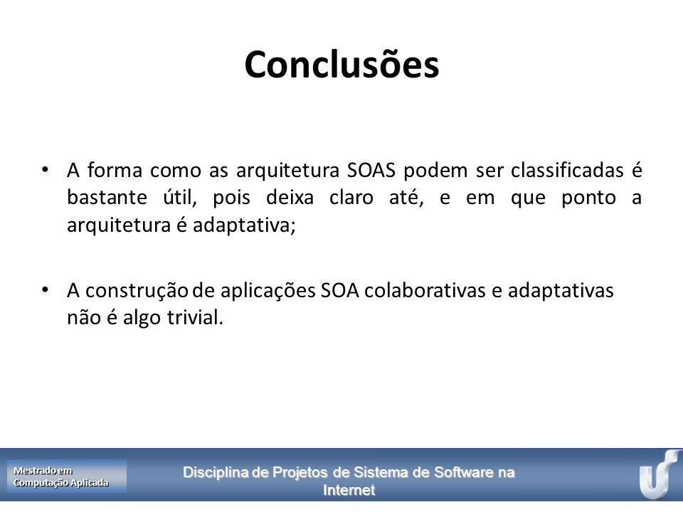 Conclusões A forma como as arquitetura SOAS podem ser classificadas é bastante útil, pois deixa claro até, e em que ponto a arquitetura é adaptativa;
