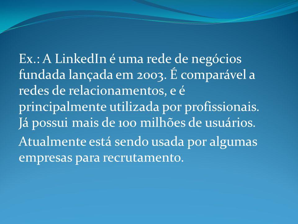 Ex. : A LinkedIn é uma rede de negócios fundada lançada em 2003