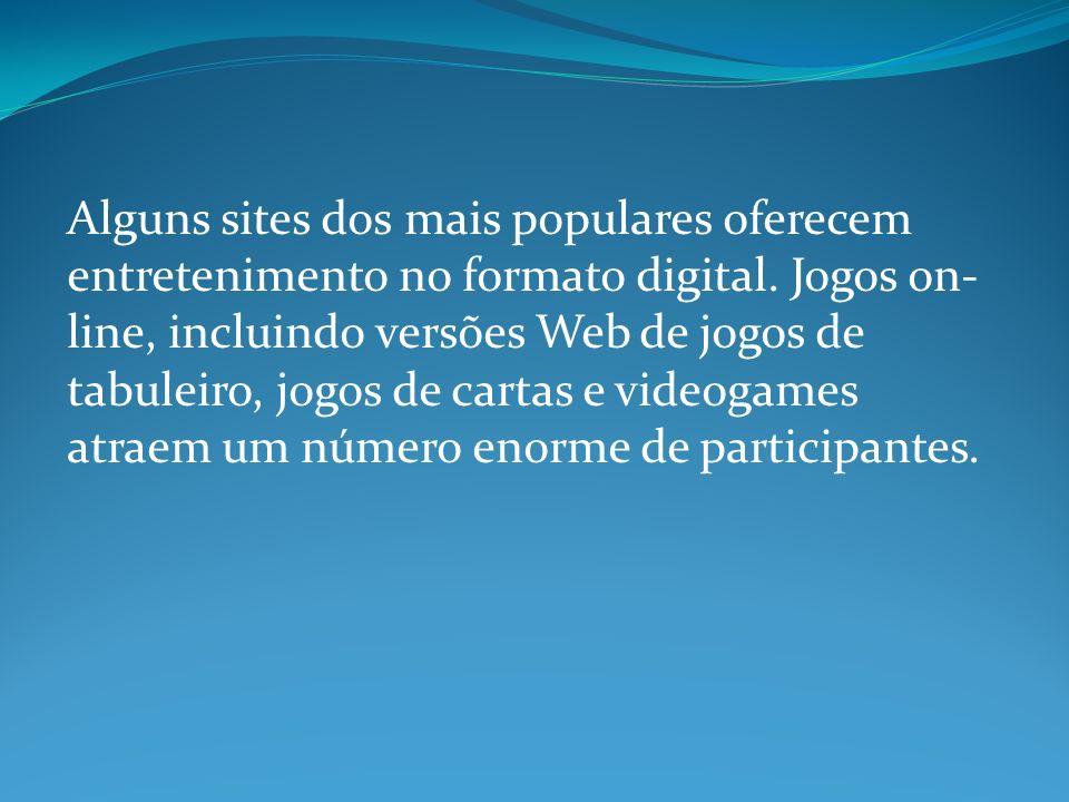 Alguns sites dos mais populares oferecem entretenimento no formato digital.