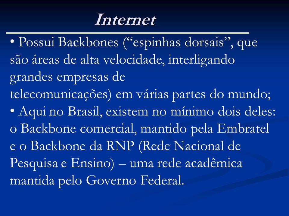 Internet Possui Backbones ( espinhas dorsais , que são áreas de alta velocidade, interligando grandes empresas de.