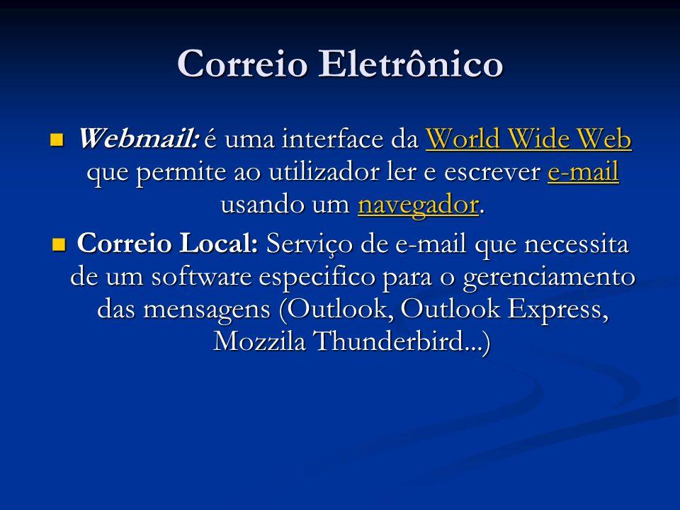 Correio Eletrônico Webmail: é uma interface da World Wide Web que permite ao utilizador ler e escrever e-mail usando um navegador.