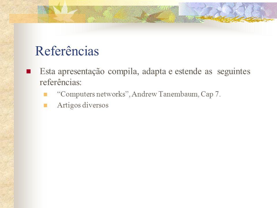 Referências Esta apresentação compila, adapta e estende as seguintes referências: Computers networks , Andrew Tanembaum, Cap 7.