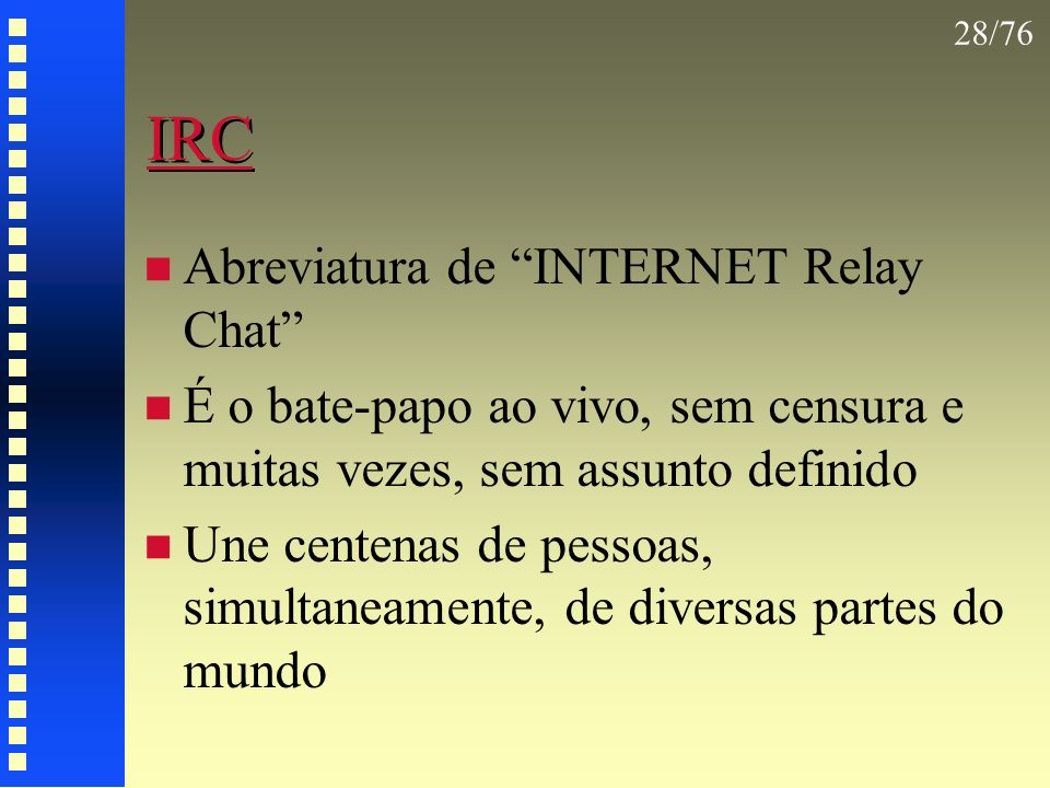 IRC Abreviatura de INTERNET Relay Chat