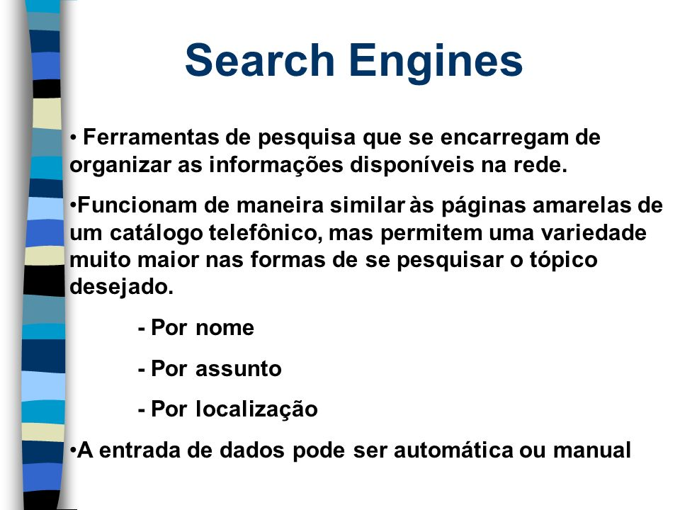 Search Engines Ferramentas de pesquisa que se encarregam de organizar as informações disponíveis na rede.