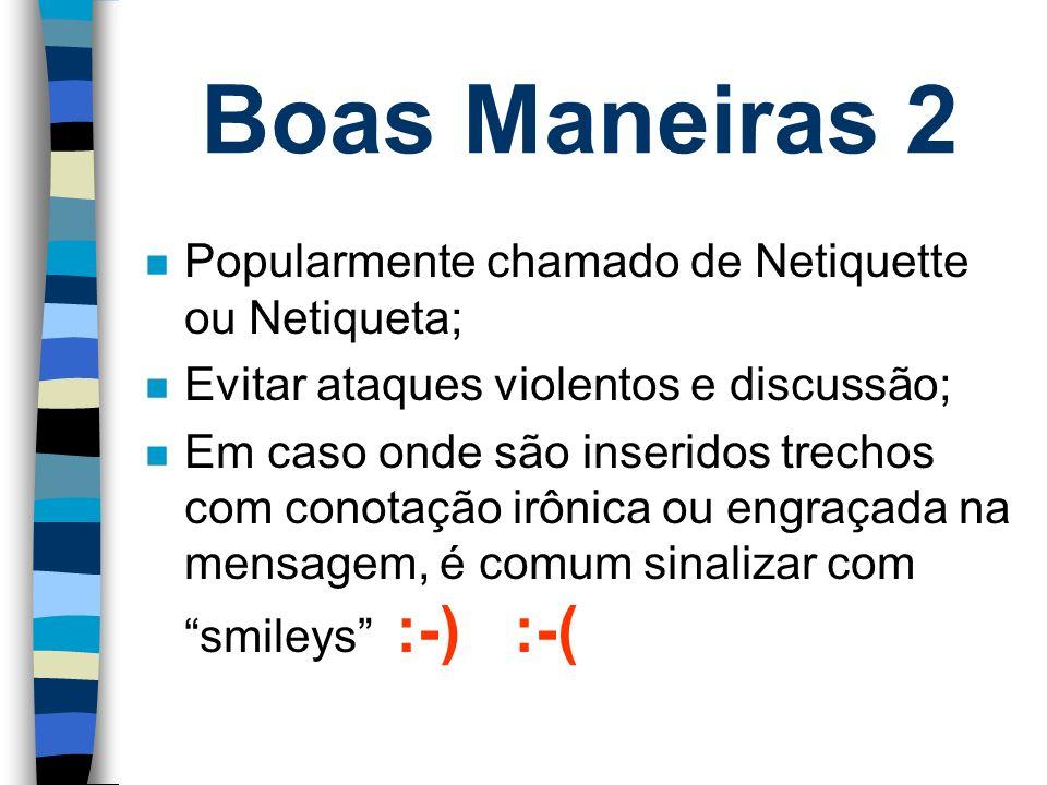 Boas Maneiras 2 Popularmente chamado de Netiquette ou Netiqueta;