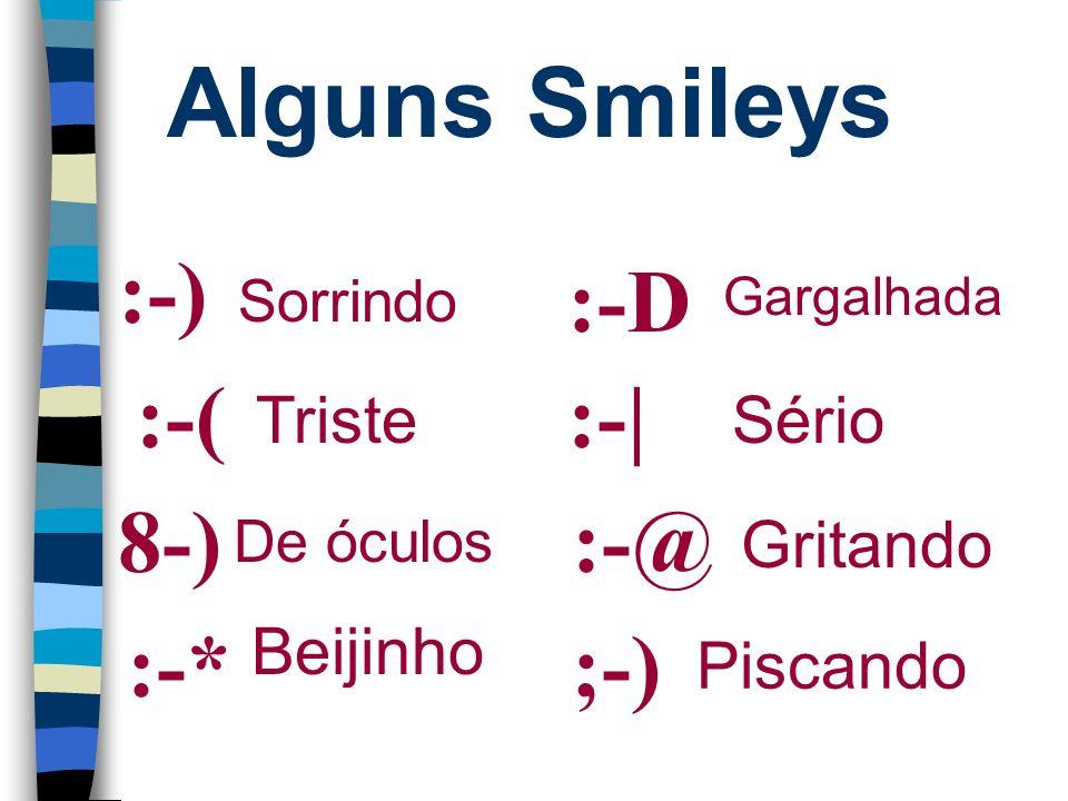 Alguns Smileys :-) :-D :-( :-| 8-) :-@ :-* ;-) Triste Sério Gritando