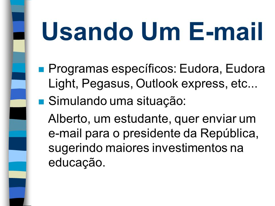 Usando Um E-mail Programas específicos: Eudora, Eudora Light, Pegasus, Outlook express, etc... Simulando uma situação: