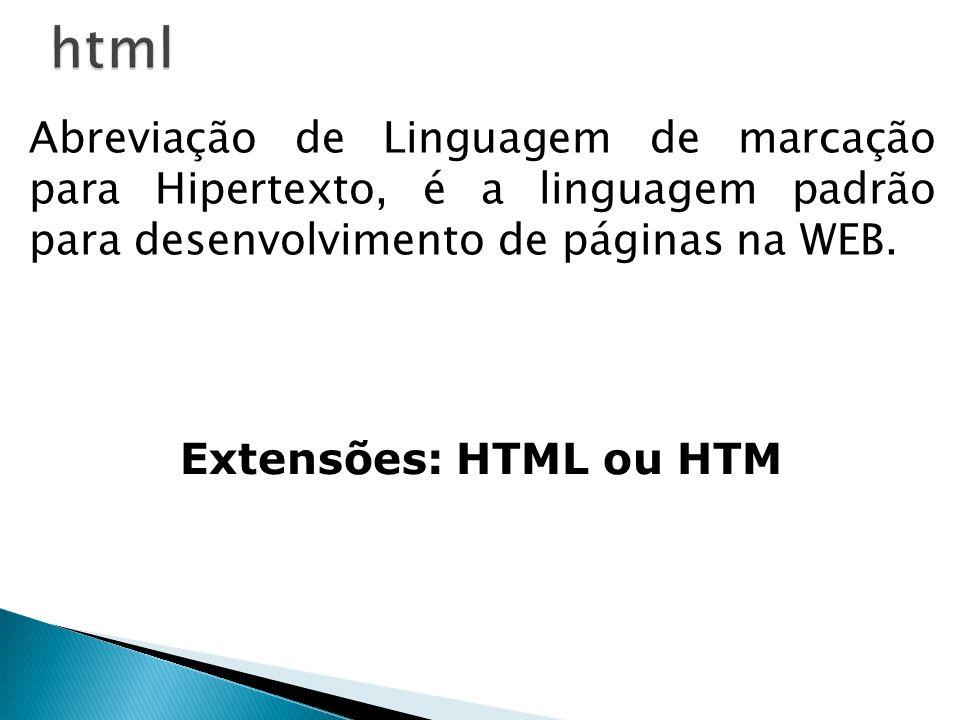html Abreviação de Linguagem de marcação para Hipertexto, é a linguagem padrão para desenvolvimento de páginas na WEB.