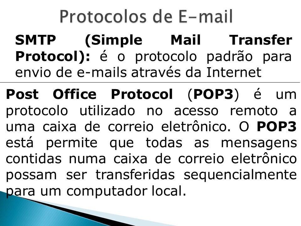 Protocolos de E-mail SMTP (Simple Mail Transfer Protocol): é o protocolo padrão para envio de e-mails através da Internet.