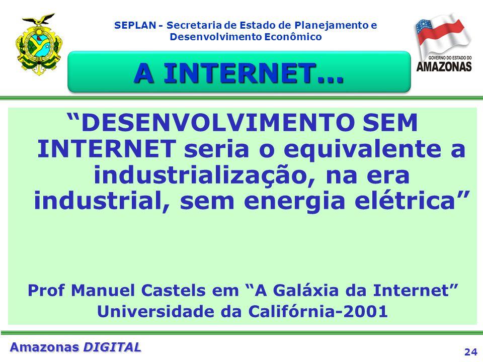 A INTERNET... DESENVOLVIMENTO SEM INTERNET seria o equivalente a industrialização, na era industrial, sem energia elétrica