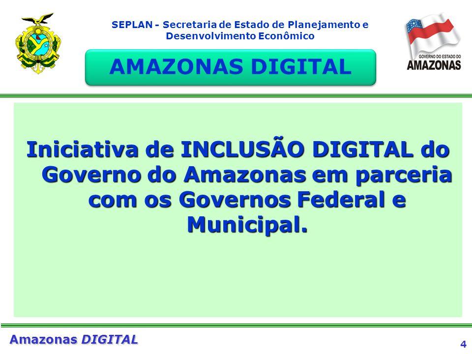 AMAZONAS DIGITAL Iniciativa de INCLUSÃO DIGITAL do Governo do Amazonas em parceria com os Governos Federal e Municipal.