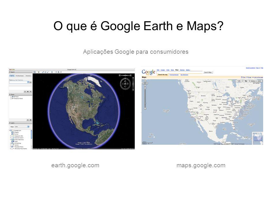 O que é Google Earth e Maps