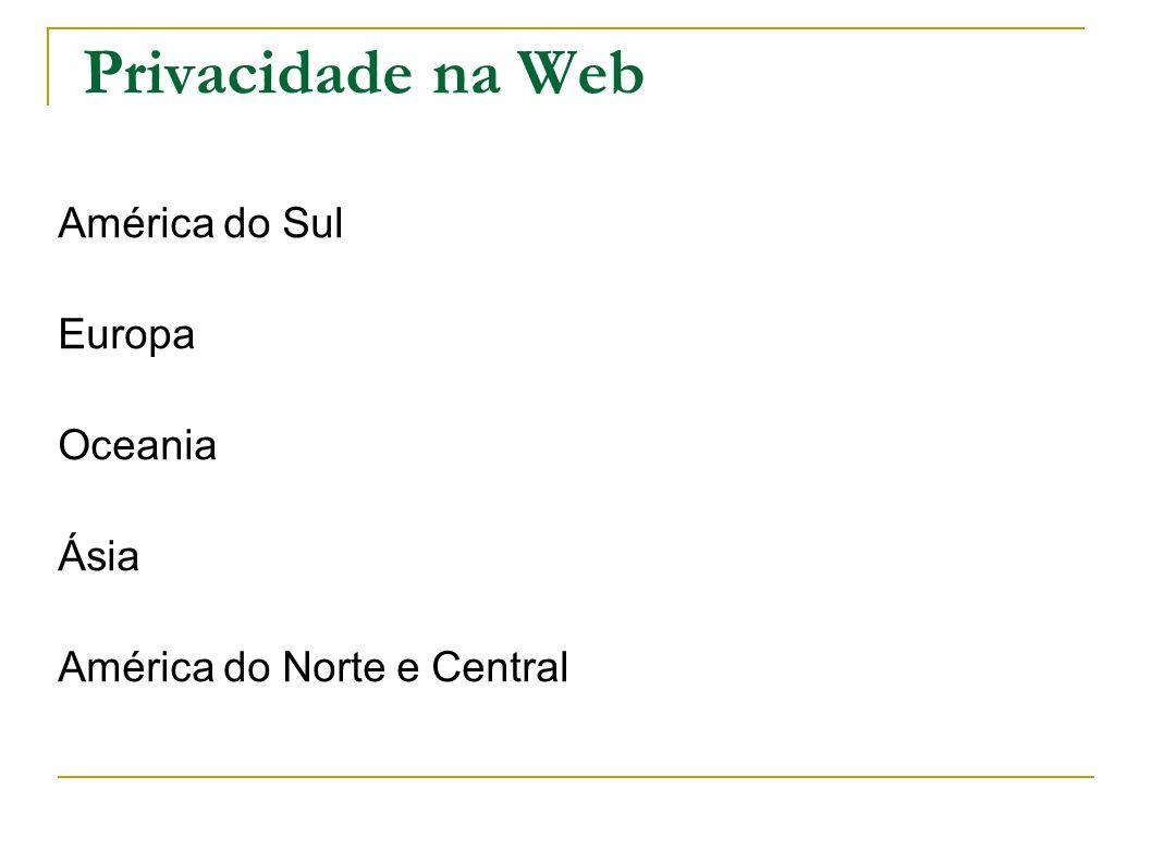 Privacidade na Web América do Sul Europa Oceania Ásia