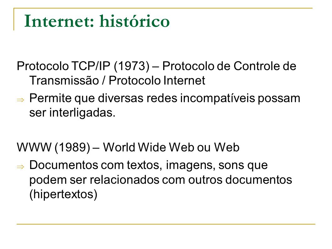 Internet: histórico Protocolo TCP/IP (1973) – Protocolo de Controle de Transmissão / Protocolo Internet.