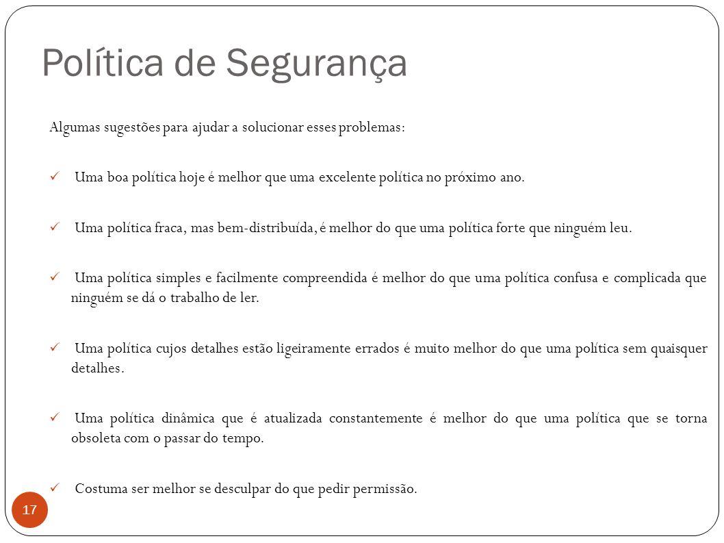Política de Segurança Algumas sugestões para ajudar a solucionar esses problemas: