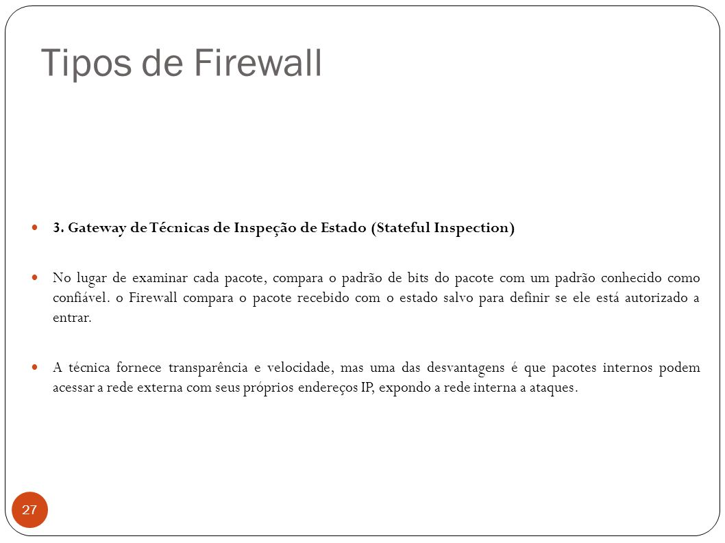 Tipos de Firewall 3. Gateway de Técnicas de Inspeção de Estado (Stateful Inspection)