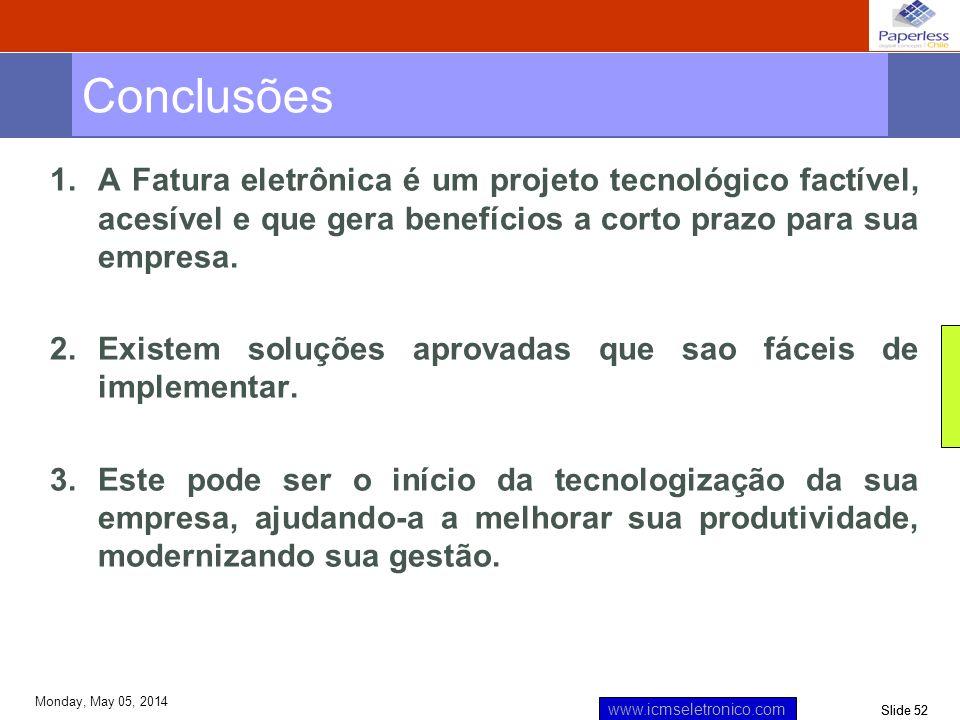 Conclusões A Fatura eletrônica é um projeto tecnológico factível, acesível e que gera benefícios a corto prazo para sua empresa.