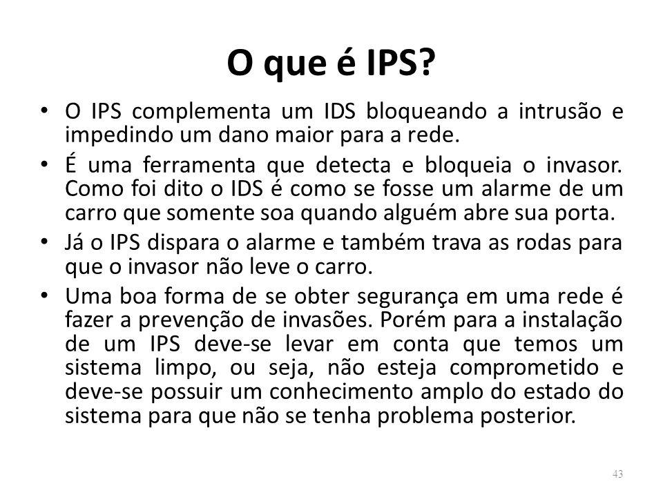 O que é IPS O IPS complementa um IDS bloqueando a intrusão e impedindo um dano maior para a rede.