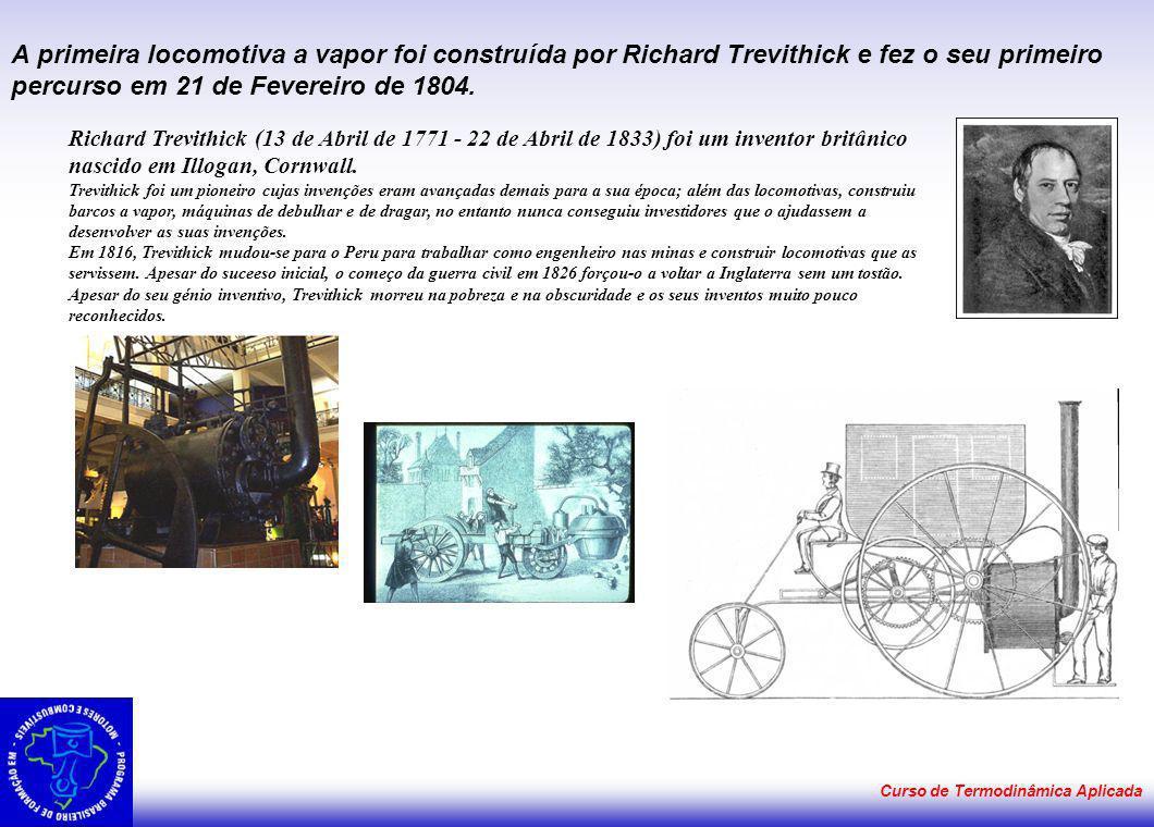 A primeira locomotiva a vapor foi construída por Richard Trevithick e fez o seu primeiro percurso em 21 de Fevereiro de 1804.