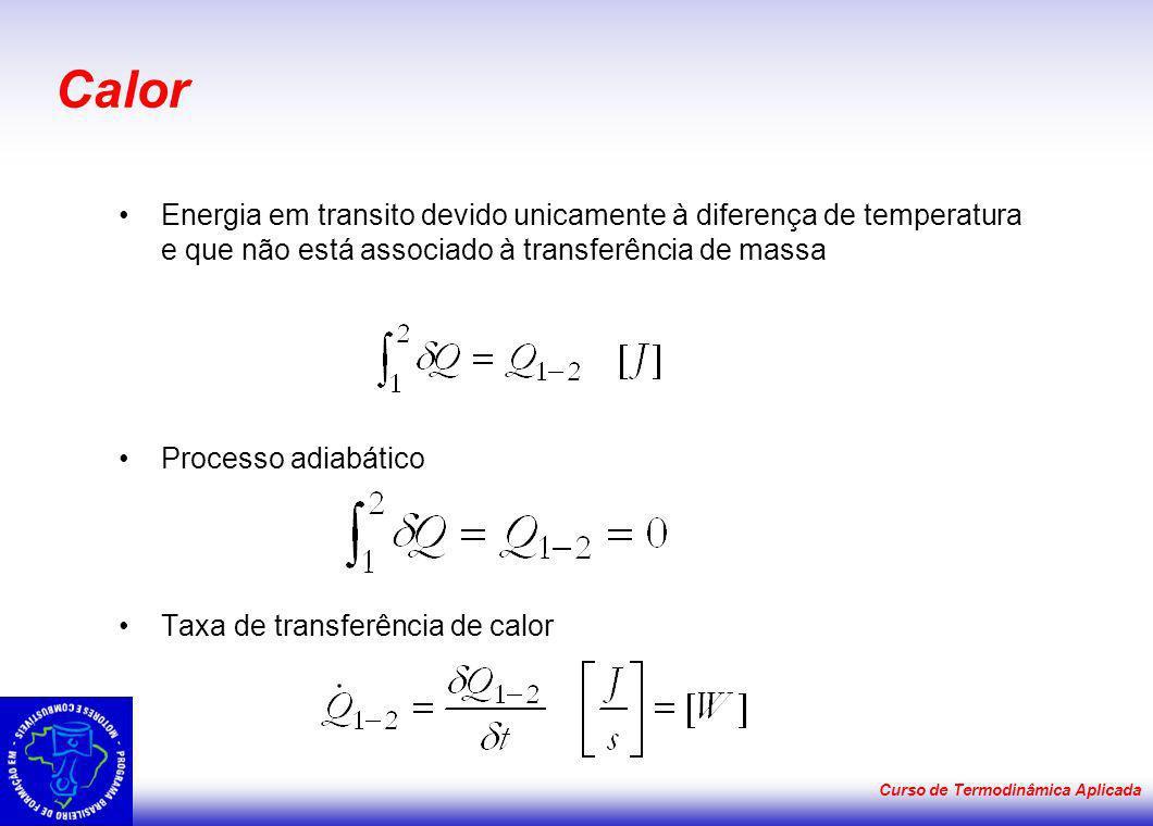 Calor Energia em transito devido unicamente à diferença de temperatura e que não está associado à transferência de massa.