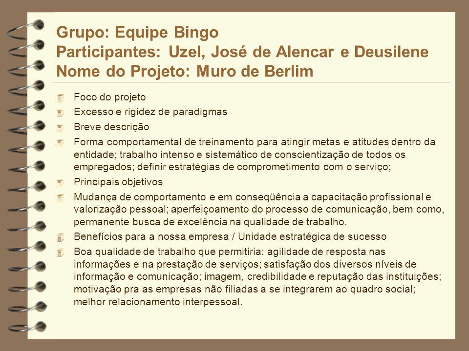 Grupo: Equipe Bingo Participantes: Uzel, José de Alencar e Deusilene Nome do Projeto: Muro de Berlim