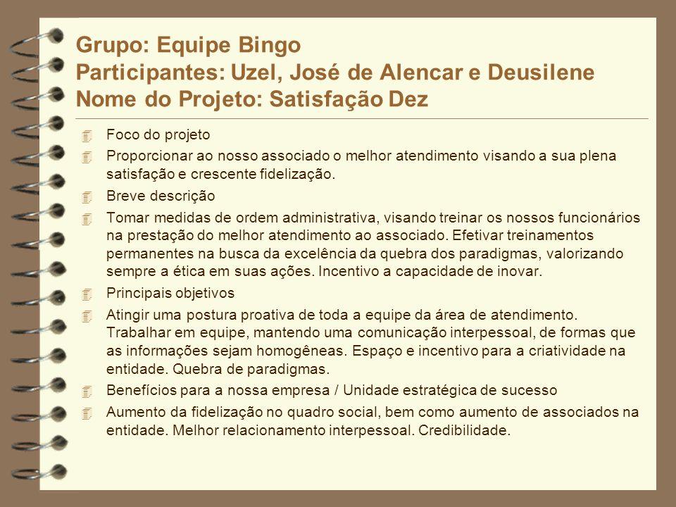 Grupo: Equipe Bingo Participantes: Uzel, José de Alencar e Deusilene Nome do Projeto: Satisfação Dez