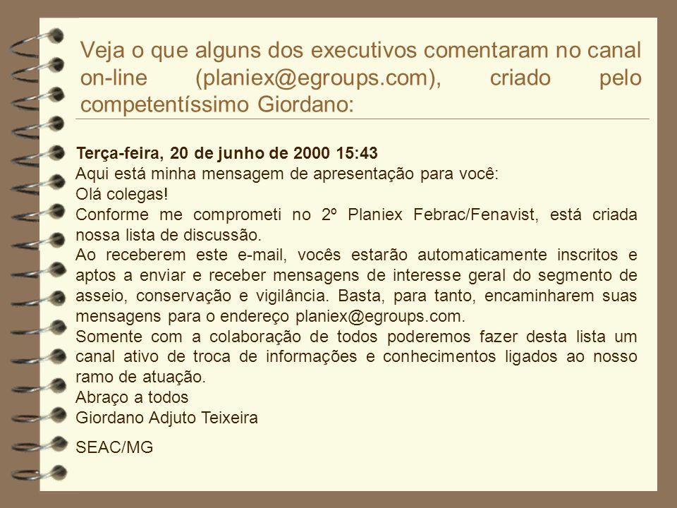 Veja o que alguns dos executivos comentaram no canal on-line (planiex@egroups.com), criado pelo competentíssimo Giordano: