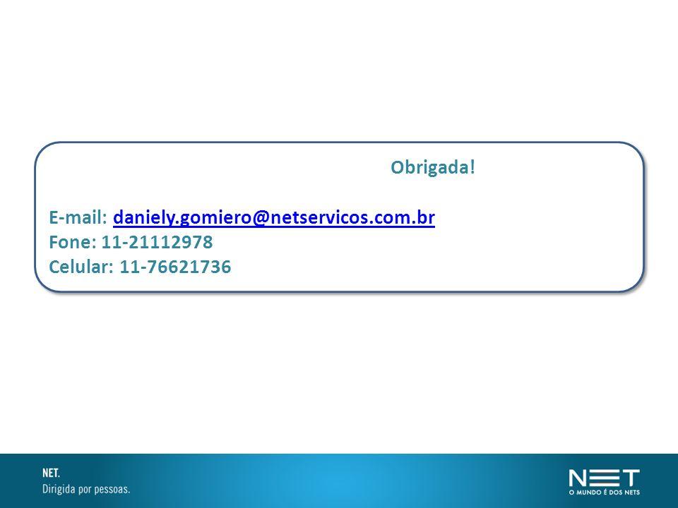 Obrigada! E-mail: daniely.gomiero@netservicos.com.br Fone: 11-21112978 Celular: 11-76621736