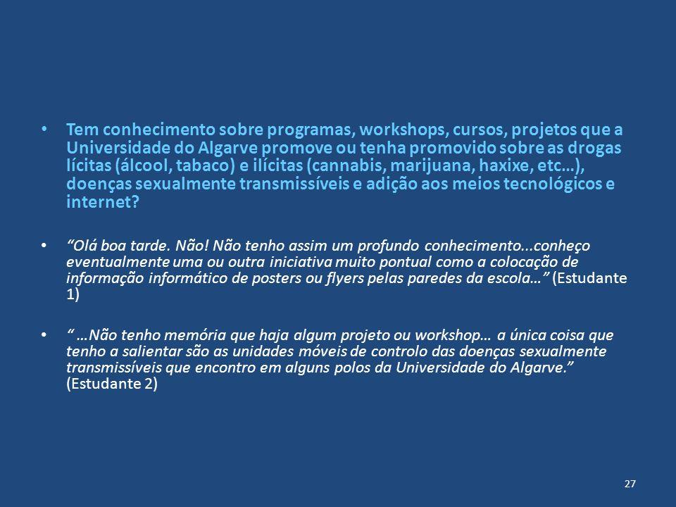 Tem conhecimento sobre programas, workshops, cursos, projetos que a Universidade do Algarve promove ou tenha promovido sobre as drogas lícitas (álcool, tabaco) e ilícitas (cannabis, marijuana, haxixe, etc…), doenças sexualmente transmissíveis e adição aos meios tecnológicos e internet