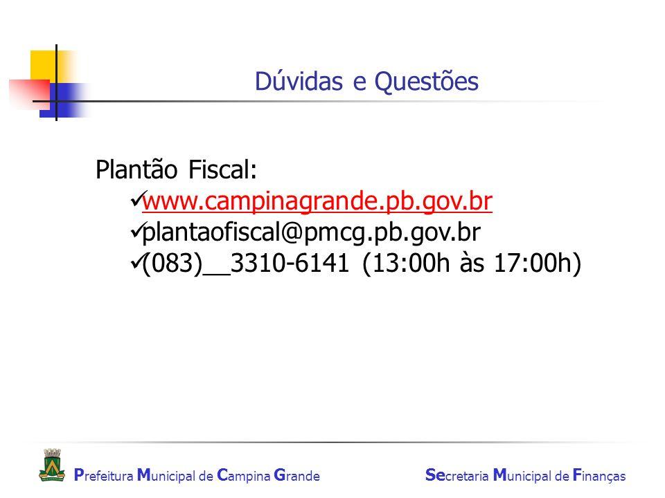 Dúvidas e Questões Plantão Fiscal: www.campinagrande.pb.gov.br.