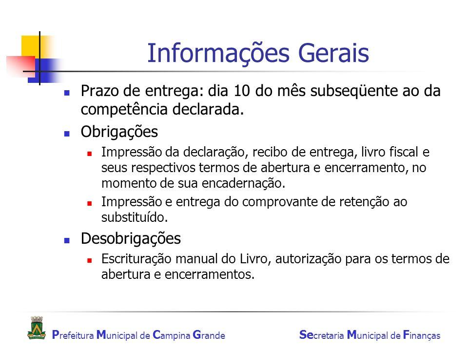 Informações Gerais Prazo de entrega: dia 10 do mês subseqüente ao da competência declarada. Obrigações.