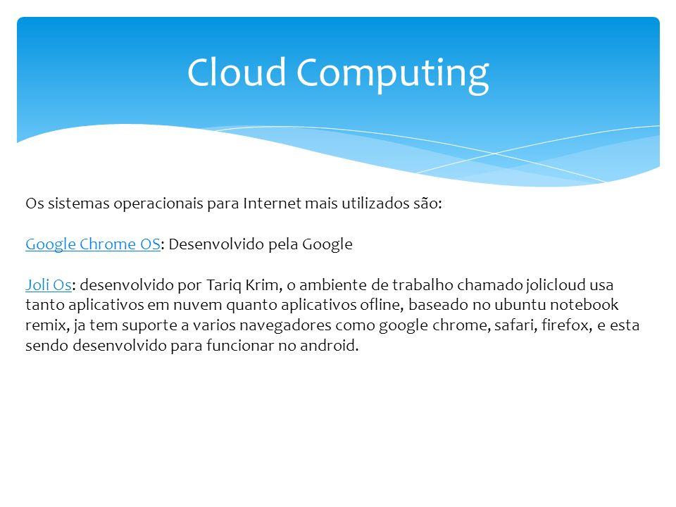 Cloud Computing Os sistemas operacionais para Internet mais utilizados são: Google Chrome OS: Desenvolvido pela Google.