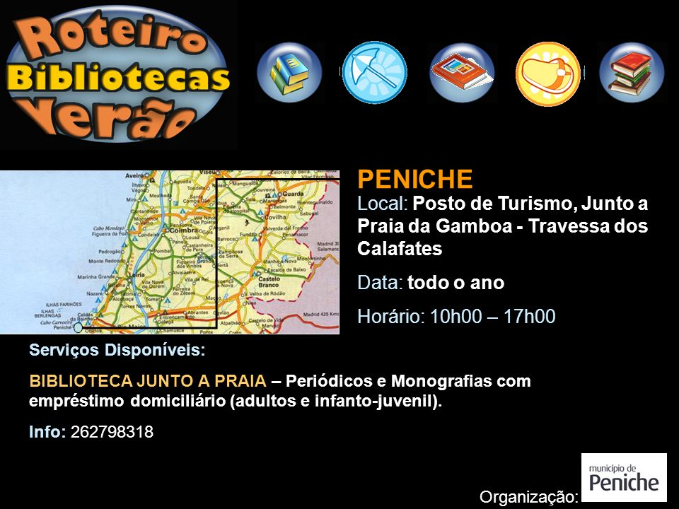 PENICHE Local: Posto de Turismo, Junto a Praia da Gamboa - Travessa dos Calafates. Data: todo o ano.