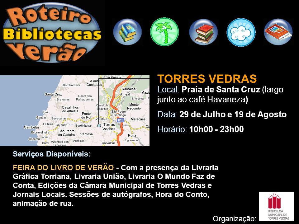 TORRES VEDRAS Local: Praia de Santa Cruz (largo junto ao café Havaneza) Data: 29 de Julho e 19 de Agosto.