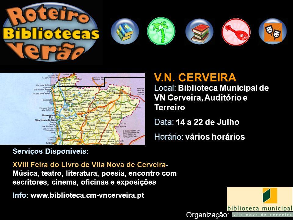 V.N. CERVEIRA Local: Biblioteca Municipal de VN Cerveira, Auditório e Terreiro. Data: 14 a 22 de Julho.