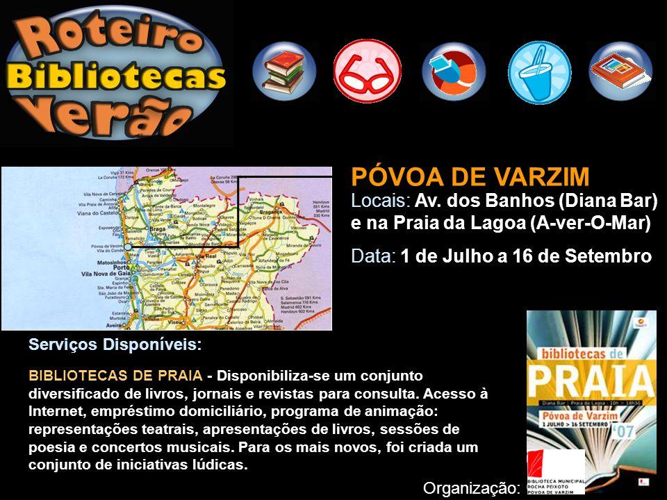 PÓVOA DE VARZIM Locais: Av. dos Banhos (Diana Bar) e na Praia da Lagoa (A-ver-O-Mar) Data: 1 de Julho a 16 de Setembro.